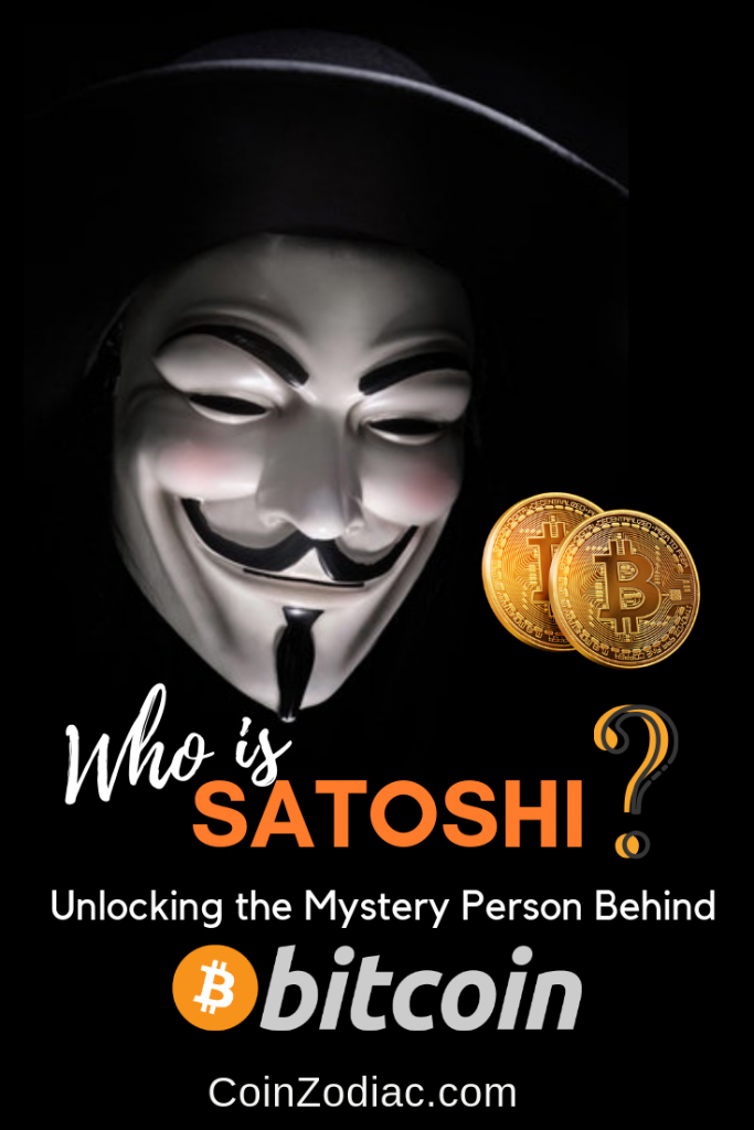 Who is Satoshi? Unlocking the Mystery Person Behind Bitcoin. Coinzodiac