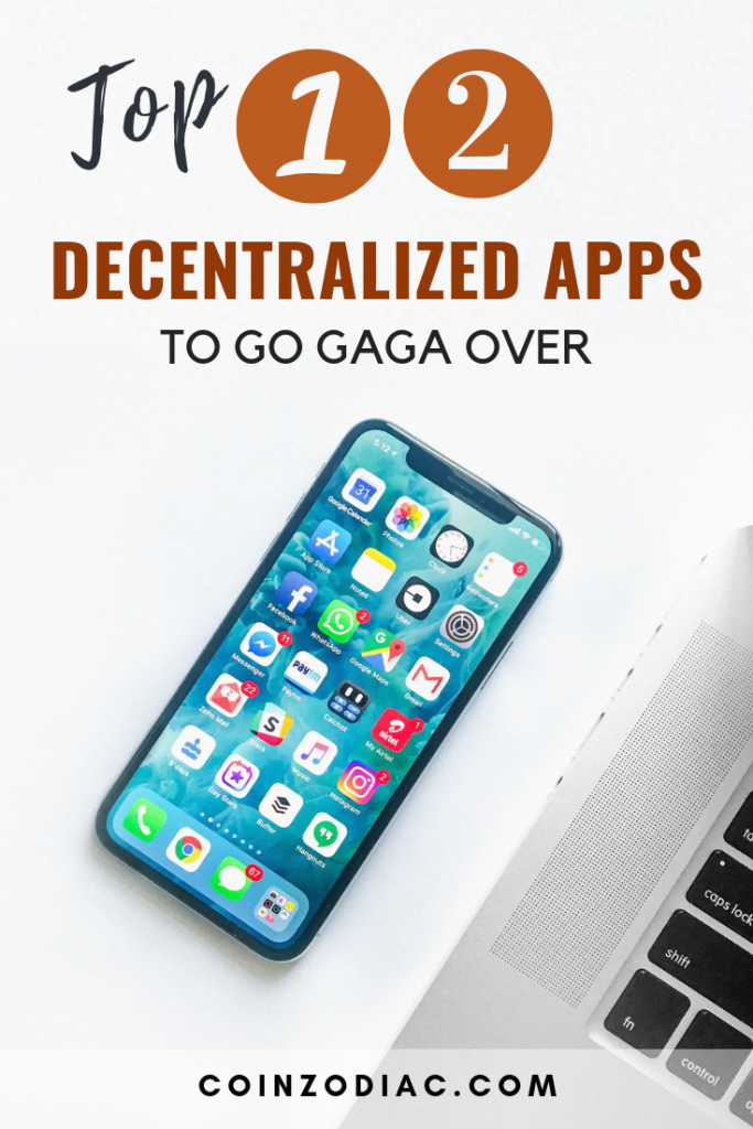Top 12 Decentralized Apps To Go Gaga Gaga Over