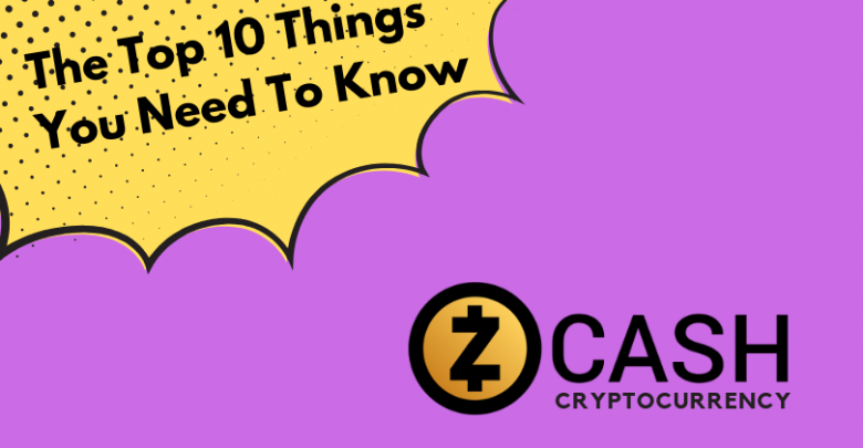 Photo of Zcash Cryptocurrency: Top 10 Things You Need To Know