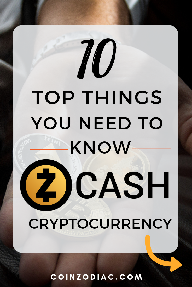 Zcash Cryptocurrency: Top 10 Things You Need To Know. Coinzodiac