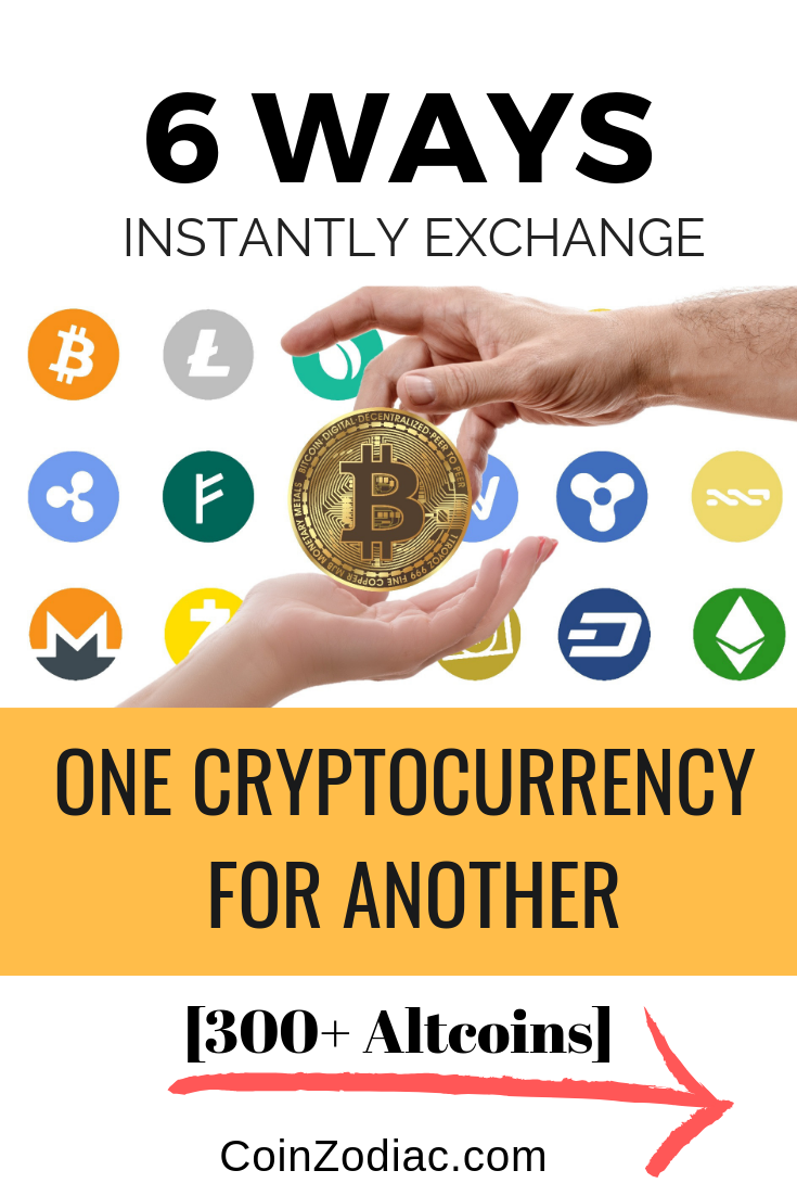 top 6 ways to instantly exchange one cryptocurrency to another. Coinzodiac